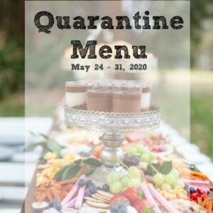 Quarantine Weekly Menu May 24 – 31