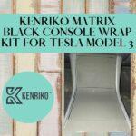 Kenriko Matrix Black Console Wrap Kit for Tesla Model 3